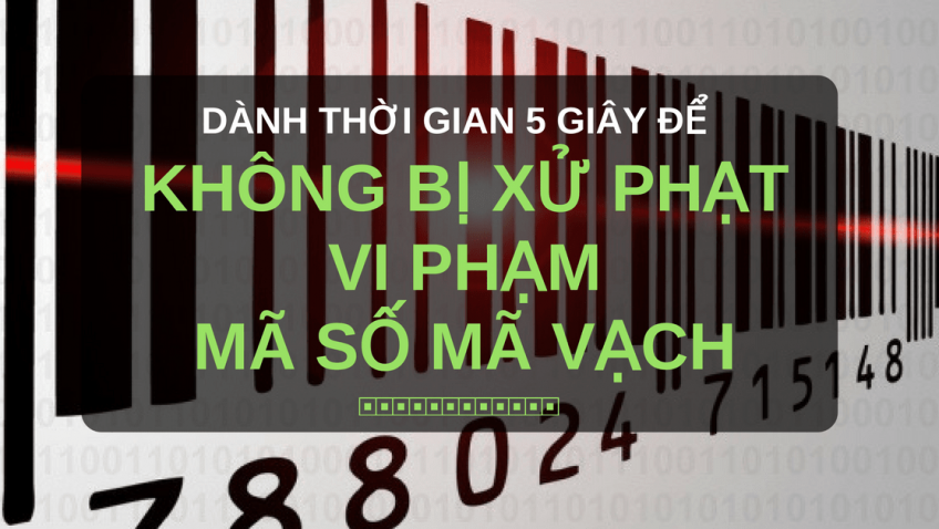 5 giấy để không bị xử phạt vi phạm mã số mã vạch