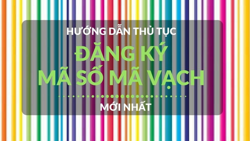 Hướng dẫn thủ tục đăng ký mã số mã vạch mới nhất